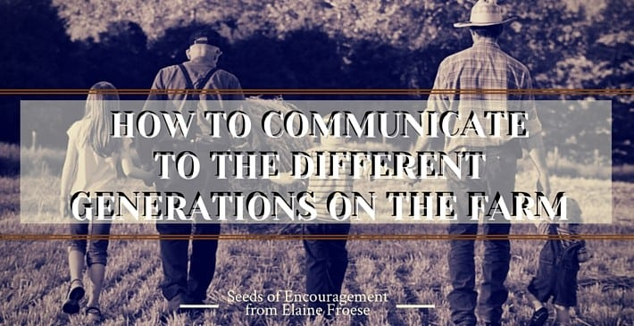 How To Communicate To The Different Generations On The Farm