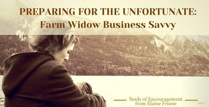 Farm Widow Business Savvy Preparing For the Unfortunate