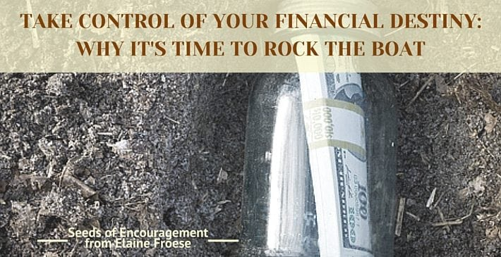 Take Control of Your Financial Destiny Why It's Time to Rock the Boat