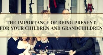 The Importance of Being Present For You Children and Grandchildren