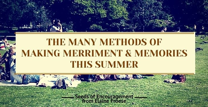 The Many Methods of Making Merriment & Memories This Summer