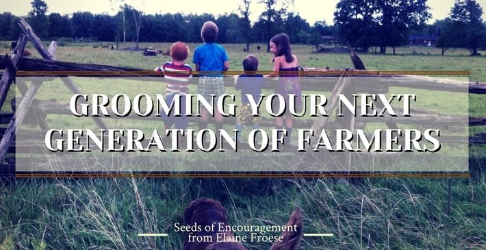 GROOMING YOUR NEXT GENERATION OF FARMERS
