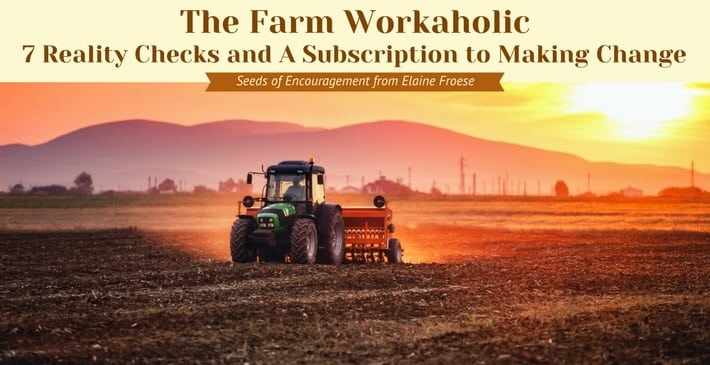 The Farm Workaholic: 7 Reality Checks and A Subscription to Making a Change