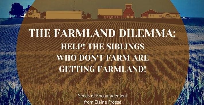 The Farmland Dilemma: Help! The Siblings Who Don't Farm are Getting Farmland!