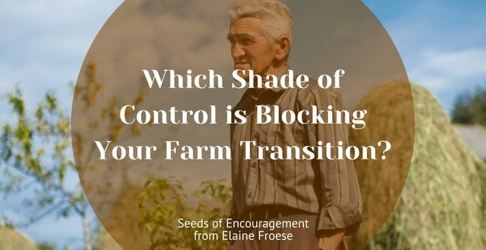 BLOG Which Shade of Control is Blocking Your Farm Transition?