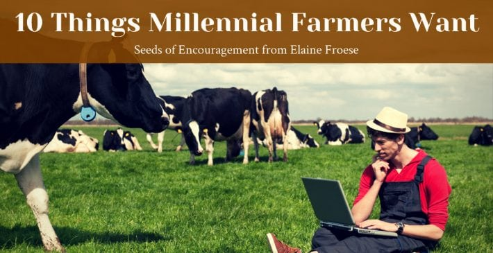 10 Things Millennial Farmers Want