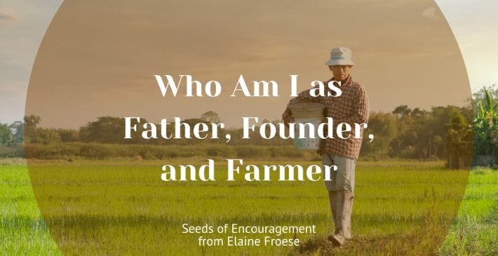 Who Am I as Father, Founder, and Farmer