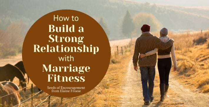 How to Build a Strong Relationship with Marriage Fitness