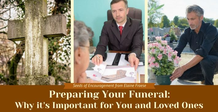 Preparing Your Funeral: Why it's Important for You and Loved Ones