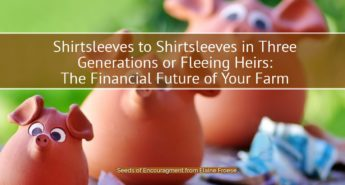 Shirtsleeves to Shirtsleeves in Three Generations or Fleeing Heirs: The Financial Future of Your Farm