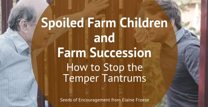 Spoiled Farm Children and Farm Succession: How to Stop the Temper Tantrums